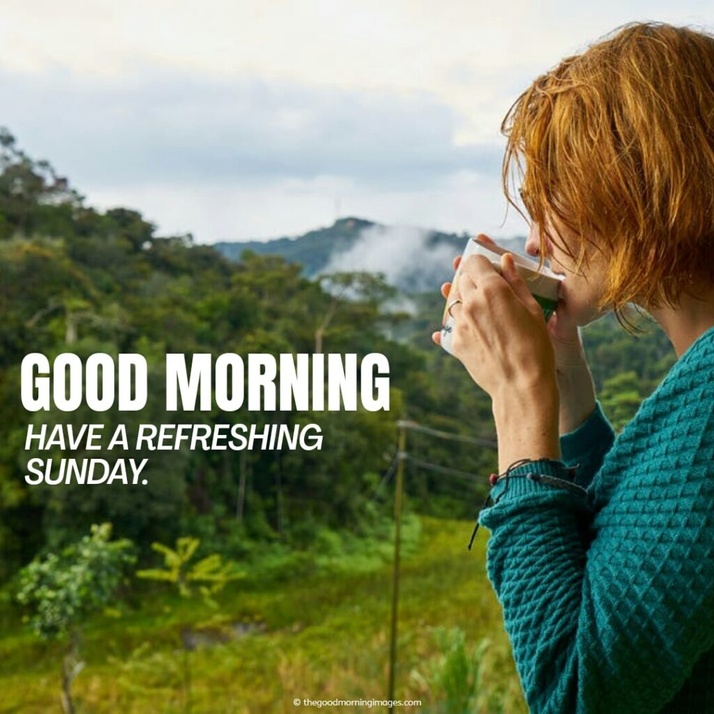 Have a Refreshing Sunday good morning pictures