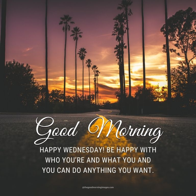 Happy Wednesday! Be happy with who you're and what you and you can do anything you want.